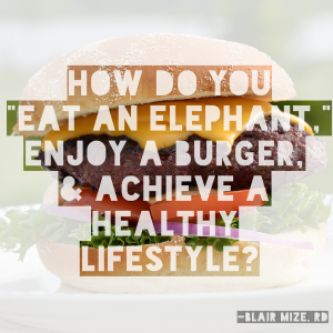 National Nutrition Month, How to Eat an elephant, enjoy a burger, and achieve a healthy lifestyle