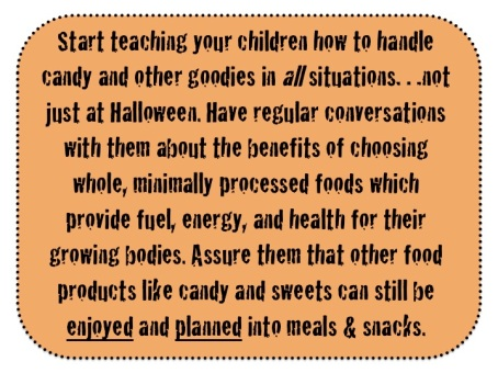 Halloween Tip by Blair Mize, RD: Teach your children how to manage candy and sweets. Sweets can be enjoyed and planned into meals.