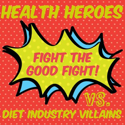 Be a Health Hero by Ditching the Diet Industry and Avoiding Nutrition Misinformation